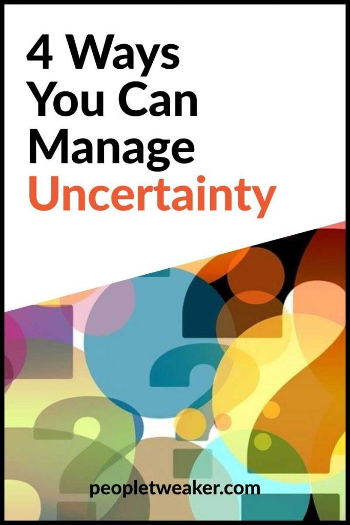 4 ways you can manage uncertainty